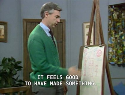 mr rogers feels good to make something