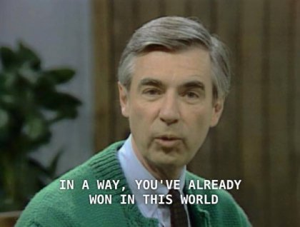 mr rogers you've already won